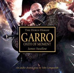 Джеймс Сваллоу / James Swallow. Garro. Oath of moment / Гарро. Присяга момента (Audiobook/ Аудиокнига)