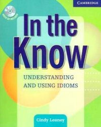 C. Leaney. In the Know. Understanding and Using Idioms (с аудиокурсом)
