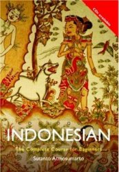S. Atmosumarto. Colloquial Indonesian. The Complete Course For Beginners (� �����������)